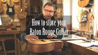 How to store your Baton Rouge Guitar