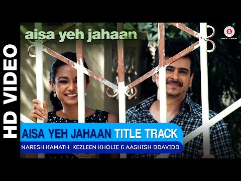 Aisa Yeh Jahaan Title Track | Naresh Kamath, Kezle
