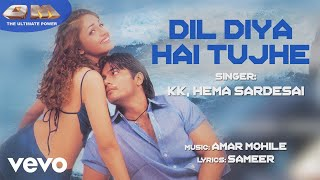 Song Name - Dil Diya Hai Tujhe Movie - OM Singer - KK; Hema Sardesai Lyrics - Sameer Music Composer - Amar Mohile Director ...