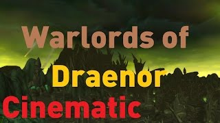 Full Warlords of Draenor cinematic release straight from the livestream!Release Date: 11 - 13 - 2014Full Livestream Video:https://www.youtube.com/watch?v=25r2wLvS_tgWorld of Warcraft ROCKS!I DO NOT OWN THE RIGHTS TO THIS VIDEO and will never monetize it.