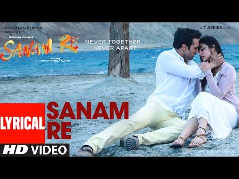 SANAM RE Title Song (LYRICAL)   Sanam Re   Pulkit Samrat, Yami Gautam, Divya Khosla Kumar   T-Series