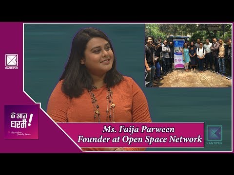 (Ms. Faija Parween | Founder at Open Space Network | Ke Aaja Ghar Mai - 20 February 2019 - Duration: 43 minutes.)