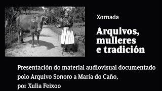 Presentación do material audiovisual documentado polo Arquivo Sonoro a María do Caño, por Xulia Feixoo