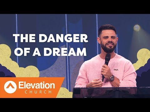 The Danger Of A Dream | Pastor Steven Furtick