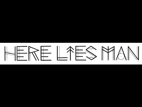 HERE LIES MAN - THAT MUCH CLOSER TO NOTHING