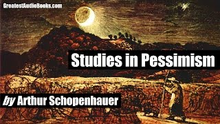 STUDIES IN PESSIMISM by Arthur Schopenhauer - FULL AudioBook