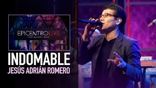Indomable - #EpicentroLIVE - Feat. Jesús Adrián Romero