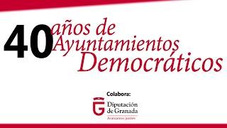 40 años de Ayuntamientos Democráticos: José Entrena, Presidente de Diputación de Granada