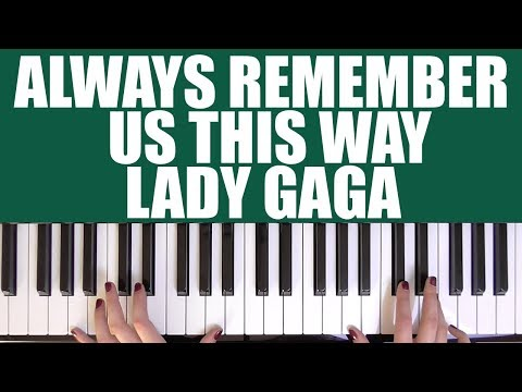 HOW TO PLAY: ALWAYS REMEMBER US THIS WAY - LADY GAGA