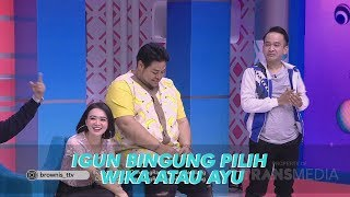 Video BROWNIS - Igun Bimbang Pilih Wika Atau Ayu (18/6/19) Part 3 MP3, 3GP, MP4, WEBM, AVI, FLV Juli 2019
