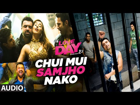 CHUI MUI SAMJHO NAKO Full Song (Audio) | LOVE DAY