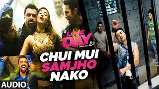 CHUI MUI SAMJHO NAKO Audio Song LOVE DAY