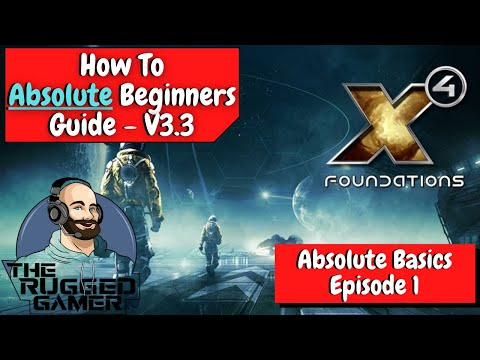 X4 Foundations v3.3 | Absolute Beginners Guide | How To | Episode One - The Absolute Basics