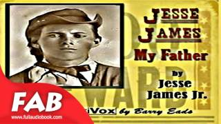Jesse James, My Father Full Audiobook by Jesse JAMES, JR by Non-fiction, War & Military