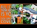 Download Video COLDPLAY COVER - All I Can Think About Is You - (2017 New Song From Kaleidoscope EP)