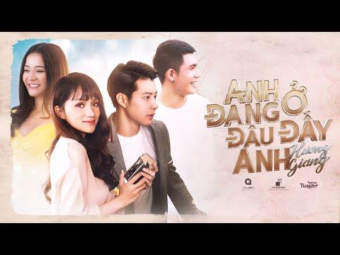 HƯƠNG GIANG - ANH ĐANG Ở ĐÂU ĐẤY ANH? (#ADODDA) | OFFICIAL MUSIC VIDEO - Thời lượng: 11:27.