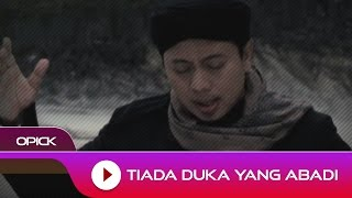 Video Opick - Tiada Duka Yang Abadi | Official Video MP3, 3GP, MP4, WEBM, AVI, FLV Agustus 2018