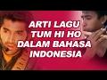 Tum Hi Ho Lirik dan terjemahan dalam bahasa Indonesia (lagu ini booming lagi karena Fildan)