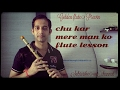 Chu kar mere man ko kiya tune flute song Notation lesson tutorial on flute in hindi bollywood song