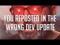 You Reposted in the Wrong Developer Update