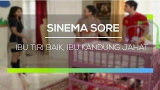 Video Sinema Sore - Ibu Tiri Baik, Ibu Kandung Jahat MP3, 3GP, MP4, WEBM, AVI, FLV Juli 2018