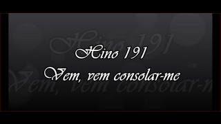 Hino 191 -  Vem, Vem Consolar Me   (Órgão ) Hinário 5