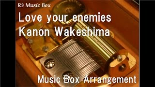 """Love your enemies/Kanon Wakeshima [Music Box] (Anime Movie """"selector destructed WIXOSS"""" Theme Song)"""