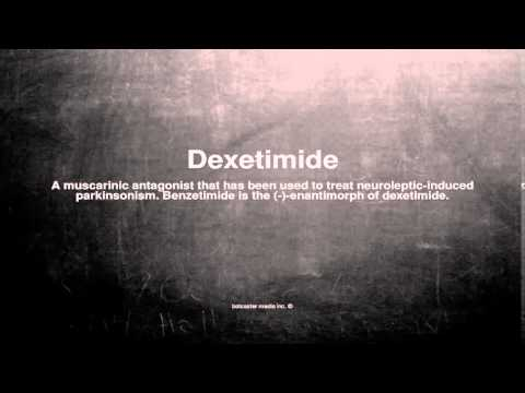 Medical vocabulary: What does Dexetimide mean