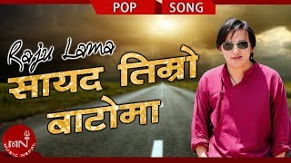 Sayad Timro Batoma By Raju Lama