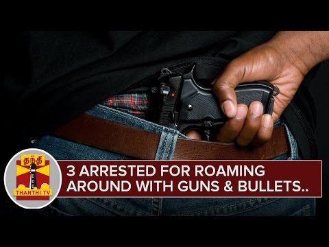 3-arrested-for-roaming-around-with-Guns-and-Bullets-Detailed-report-Thanthi-TV-06-03-2016