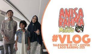 Video #VLOG 69 - TALKSHOW DI TV + COVER LAGU BARENG ZIZI || Anisa Rahma MP3, 3GP, MP4, WEBM, AVI, FLV Maret 2019