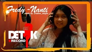 Video Fredy - Nanti (Covered by Intan & Dika WMD) MP3, 3GP, MP4, WEBM, AVI, FLV Oktober 2018