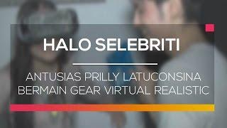 Video Antusias Prilly Latuconsina Bermain Gear Virtual Realistic - Halo Selebriti MP3, 3GP, MP4, WEBM, AVI, FLV Desember 2018