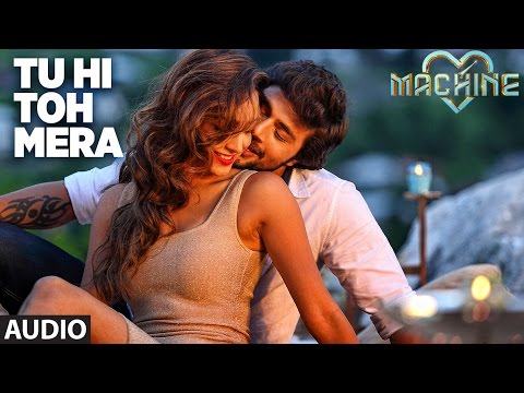 Tu Hi Toh Mera Full Audio Song | Machine | Mustafa