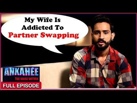 My Wife Is Addicted To Partner Swapping - Ankahee The Voice Within | Full Episode Ep #15