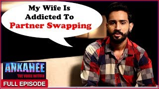 Video My Wife Is Addicted To Partner Swapping - Ankahee The Voice Within | Full Episode Ep #15 MP3, 3GP, MP4, WEBM, AVI, FLV Oktober 2018