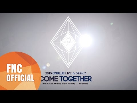 2015 CNBLUE LIVE [COME TOGETHER] IN SEOUL Promotion Video