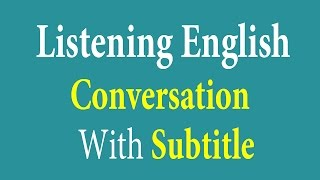 Listening English Conversation With Subtitle - Learn English Listening. ☞ Thanks for watching! ☞ Please share and like if you ...