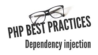 PHP Best Practices: Dependancy Injection (6/11)