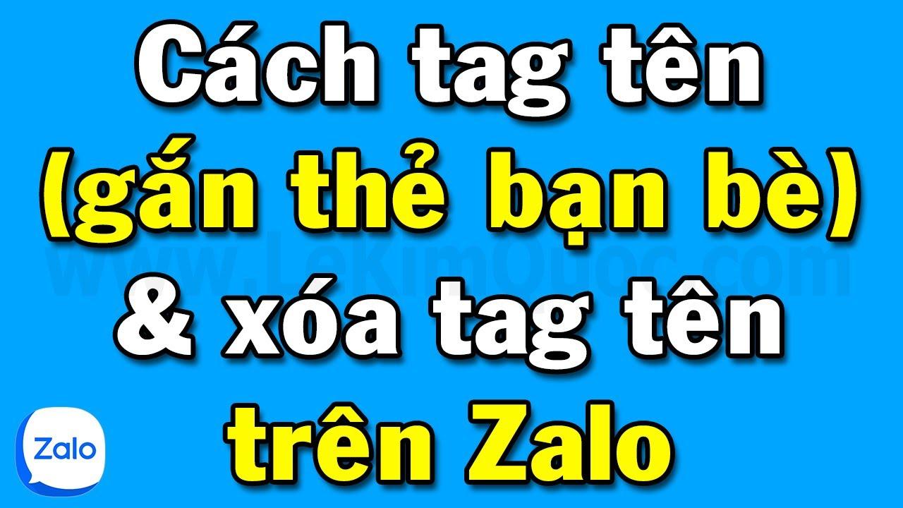 Cách tag tên (gắn thẻ bạn bè) Zalo và xóa tag tên khi bị gắn thẻ trên Zalo