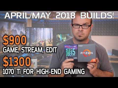 A $900 Gaming / Streaming PC And A $1300 High-End System - April/May 2018 Monthly Builds!
