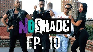 No Shade - Ep 10 - Shit Gets Real (Season Finale)