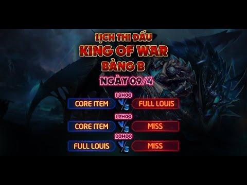 [Trực tiếp King Of War - Bảng B] Core Item vs Full Louis (Lượt về)