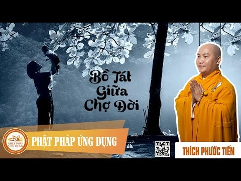 Bồ Tát Giữa Chợ Đời - The Bodhisattva In Real Life - Thầy Thích Phước Tiến