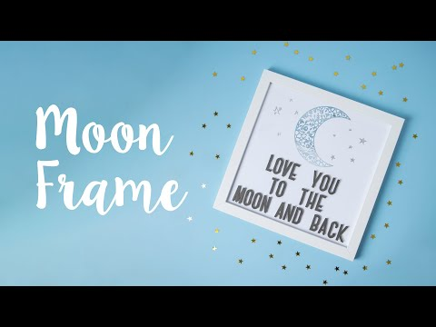 Create your own Love you to the Moon & Back Frame - Sizzix