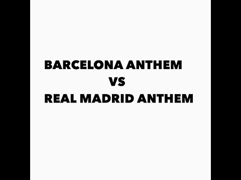 Barcelona Anthem Vs Real Madrid Anthem. Which One You Think Is The Best???