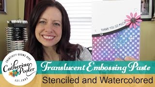 Translucent Embossing Paste and Distress Ink - Catherine Pooler