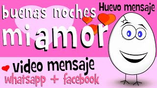 Buenas Noches Mi Amor  - Videos Para Compartir En Whatsapp Facebook - Frases De Amor - Huevo Mensaje