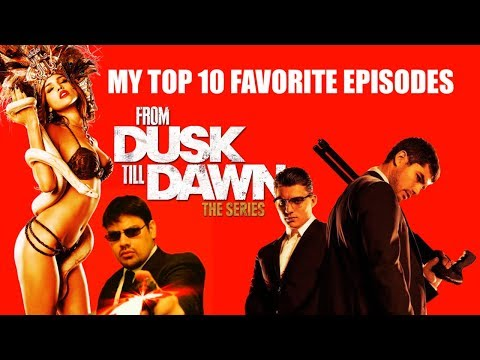 My Top 10 Favorite From Dusk Till Dawn Episodes