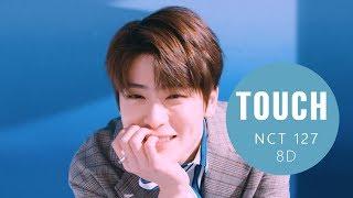 Video NCT 127(엔시티 127) - TOUCH (터치) [8D USE HEADPHONES] 🎧 MP3, 3GP, MP4, WEBM, AVI, FLV Juni 2018